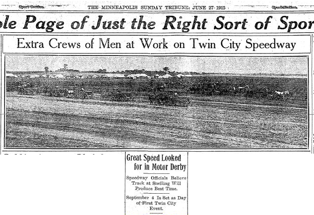 The June 27, 1915 Sunday edition of the Minneapolis Tribune trumpets the construction work necessary to have the Twin City Speedway ready for its September 4 inaugural race.
